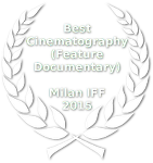 Best Cinematography (Feature Documentary) - International Filmmaker Festival of World Cinema - Milan -  2015