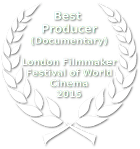 Best Producer - Documentary -  Filmmaker Festival of World Cinema - London - 2015